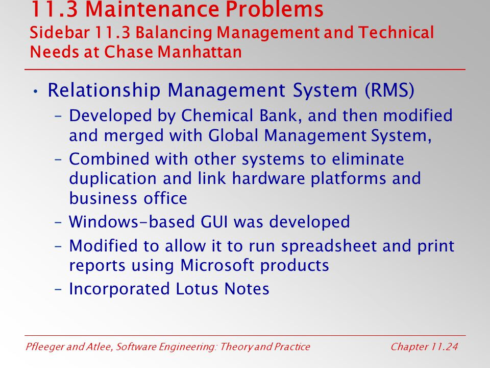 Pfleeger and Atlee, Software Engineering: Theory and PracticeChapter 11.24 11.3 Maintenance Problems Sidebar 11.3 Balancing Management and Technical N