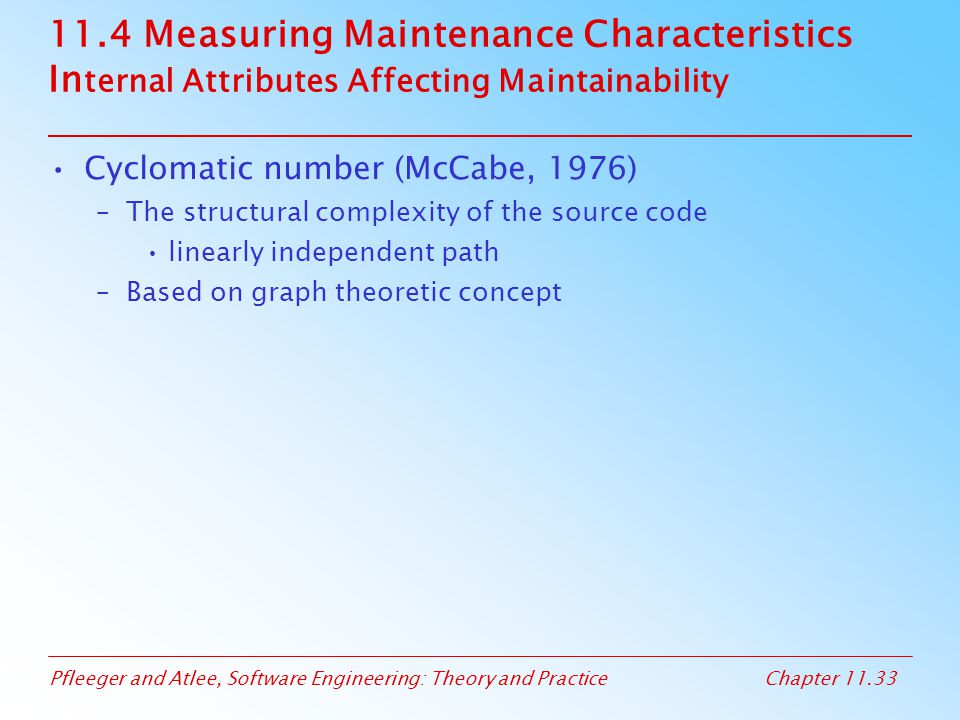 Pfleeger and Atlee, Software Engineering: Theory and PracticeChapter 11.33 11.4 Measuring Maintenance Characteristics In ternal Attributes Affecting M