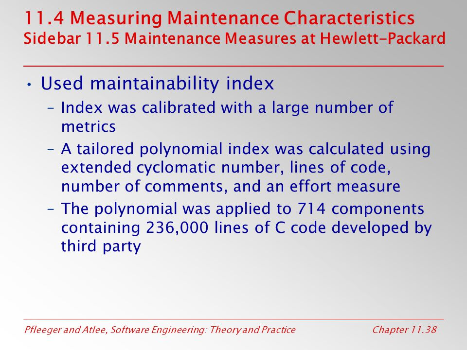 Pfleeger and Atlee, Software Engineering: Theory and PracticeChapter 11.38 11.4 Measuring Maintenance Characteristics Sidebar 11.5 Maintenance Measure