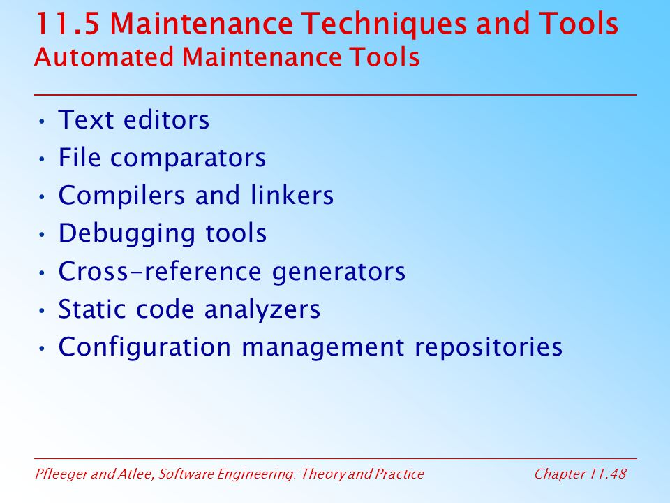 Pfleeger and Atlee, Software Engineering: Theory and PracticeChapter 11.48 11.5 Maintenance Techniques and Tools Automated Maintenance Tools Text edit