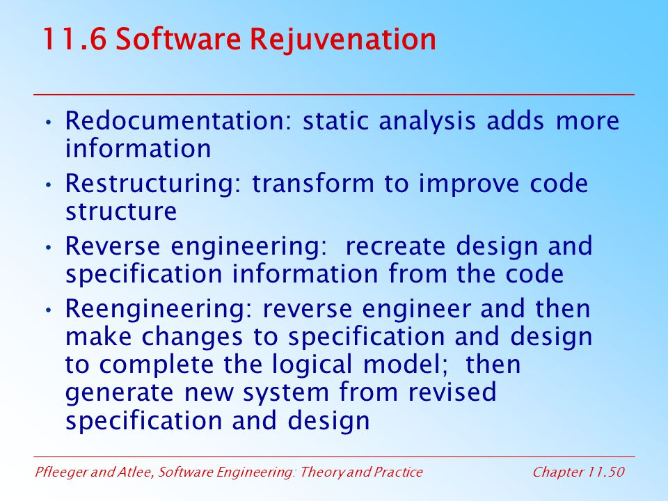 Pfleeger and Atlee, Software Engineering: Theory and PracticeChapter 11.50 11.6 Software Rejuvenation Redocumentation: static analysis adds more infor