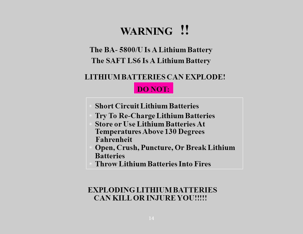 14 WARNING The BA- 5800/U Is A Lithium Battery The SAFT LS6 Is A Lithium Battery LITHIUM BATTERIES CAN EXPLODE! DO NOT: Short Circuit Lithium Batterie