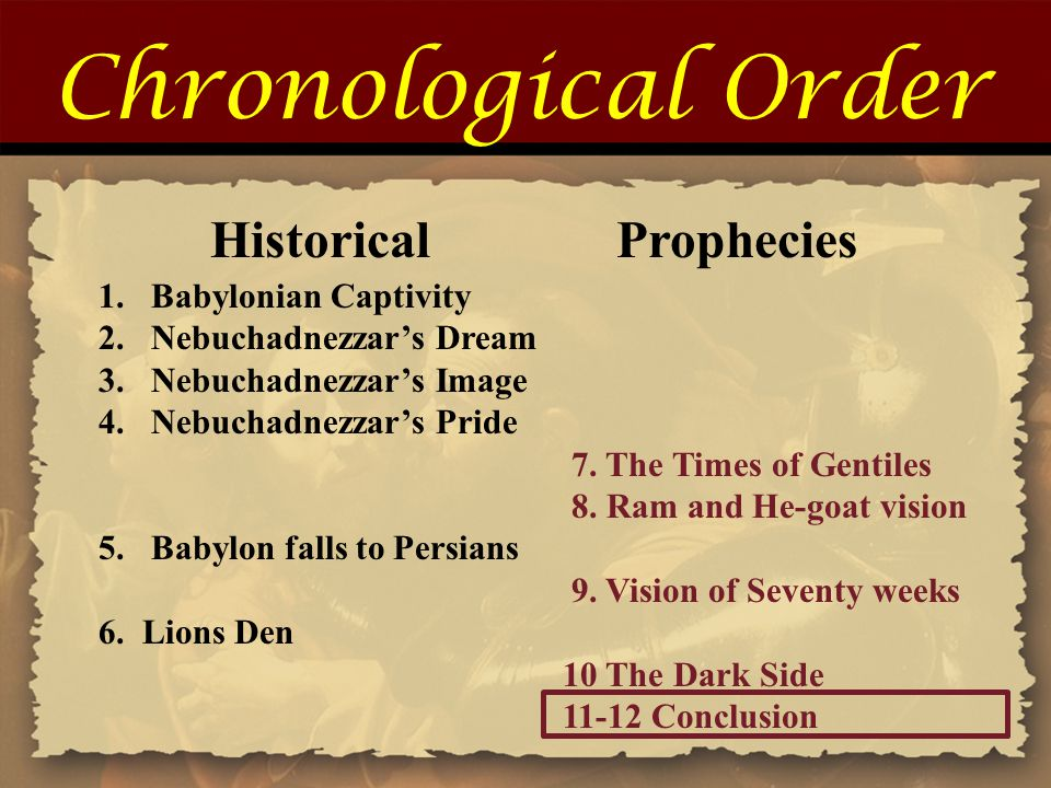 Chronological Order Historical Prophecies 1.Babylonian Captivity 2.Nebuchadnezzar's Dream 3.Nebuchadnezzar's Image 4.Nebuchadnezzar's Pride 7.