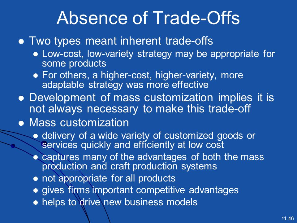 11-46 Absence of Trade-Offs Two types meant inherent trade-offs Low-cost, low-variety strategy may be appropriate for some products For others, a high