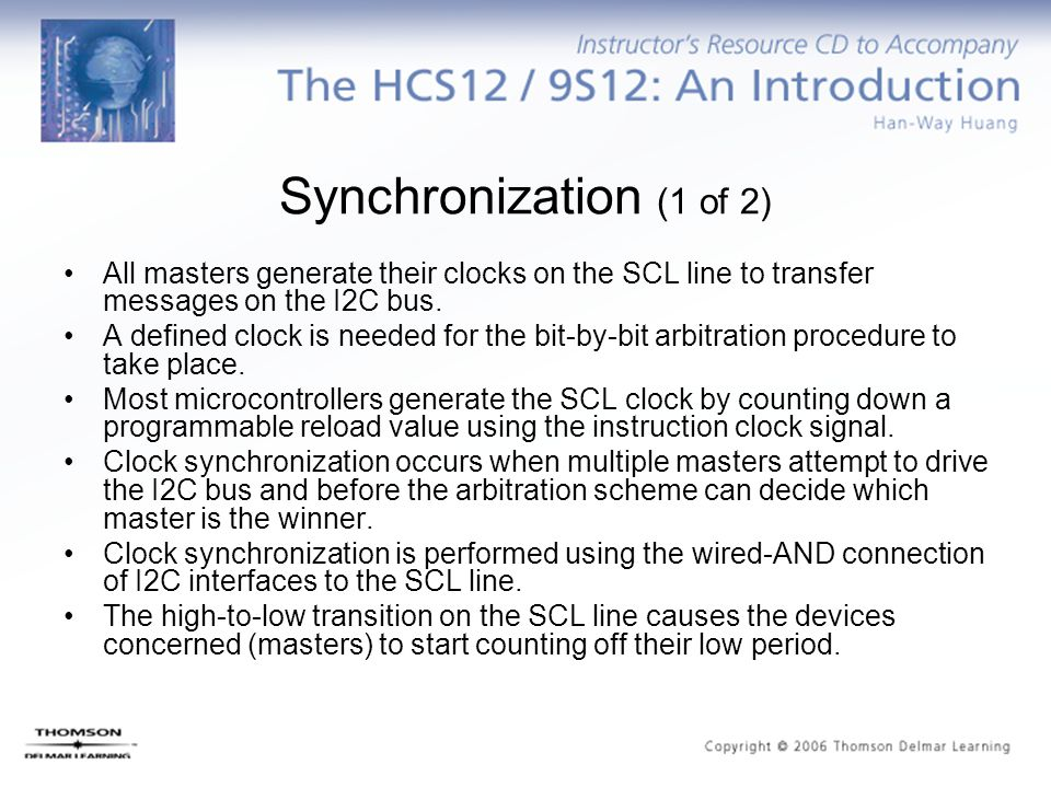 Synchronization (1 of 2) All masters generate their clocks on the SCL line to transfer messages on the I2C bus.