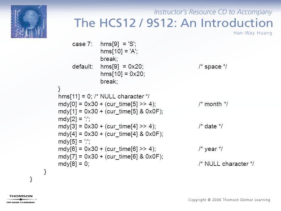 case 7: hms[9] = 'S'; hms[10] = 'A'; break; default: hms[9] = 0x20; /* space */ hms[10] = 0x20; break; } hms[11] = 0; /* NULL character */ mdy[0] = 0x