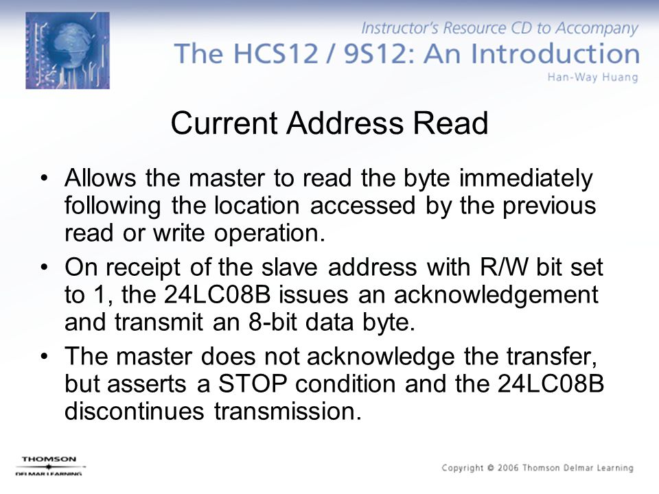 Current Address Read Allows the master to read the byte immediately following the location accessed by the previous read or write operation.