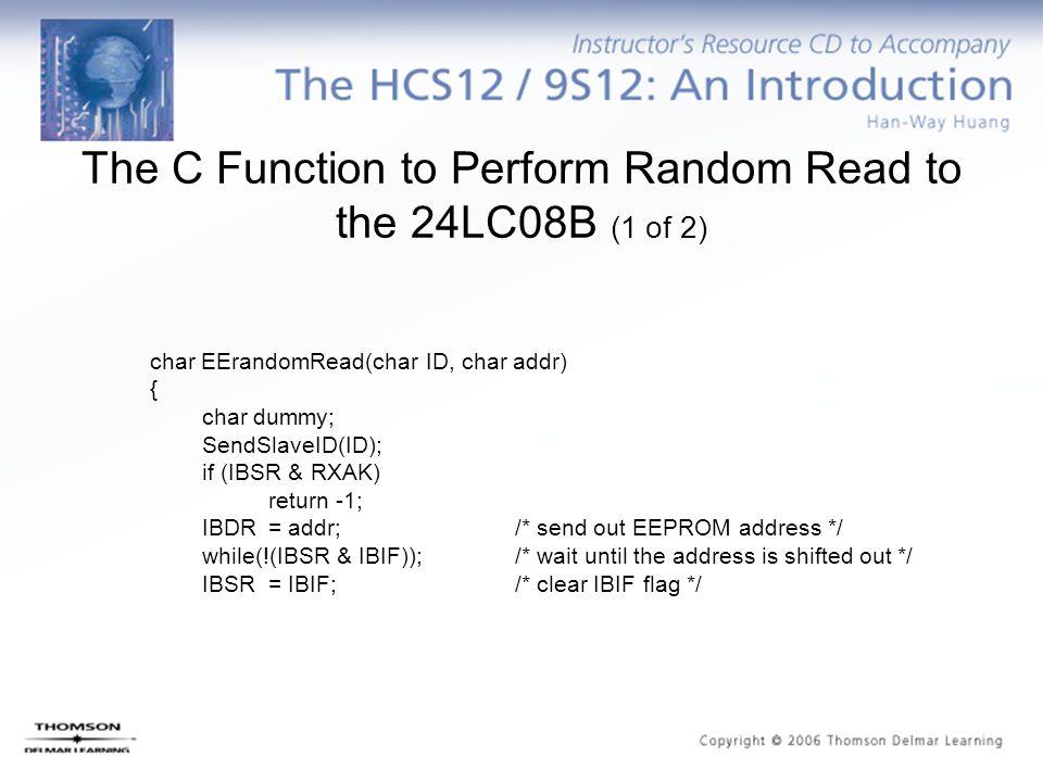 char EErandomRead(char ID, char addr) { char dummy; SendSlaveID(ID); if (IBSR & RXAK) return -1; IBDR = addr; /* send out EEPROM address */ while(!(IB