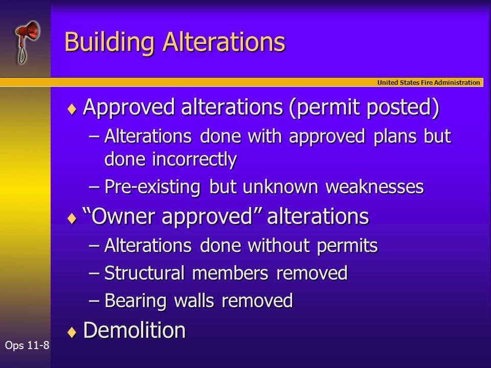 United States Fire Administration Ops 11-8 Building Alterations  Approved alterations (permit posted) –Alterations done with approved plans but done