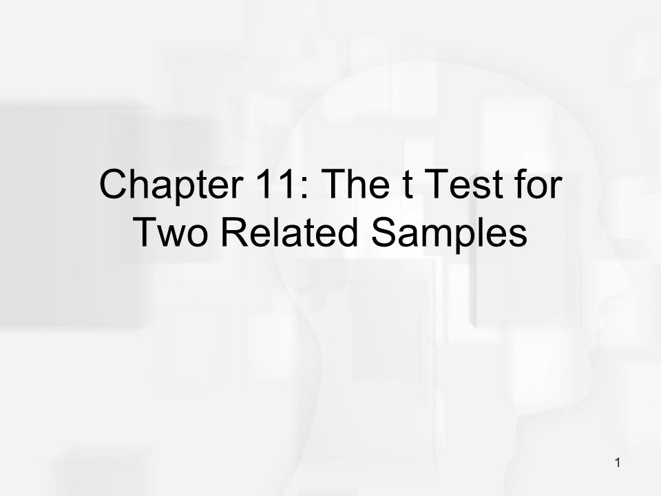 1 Chapter 11: The t Test for Two Related Samples