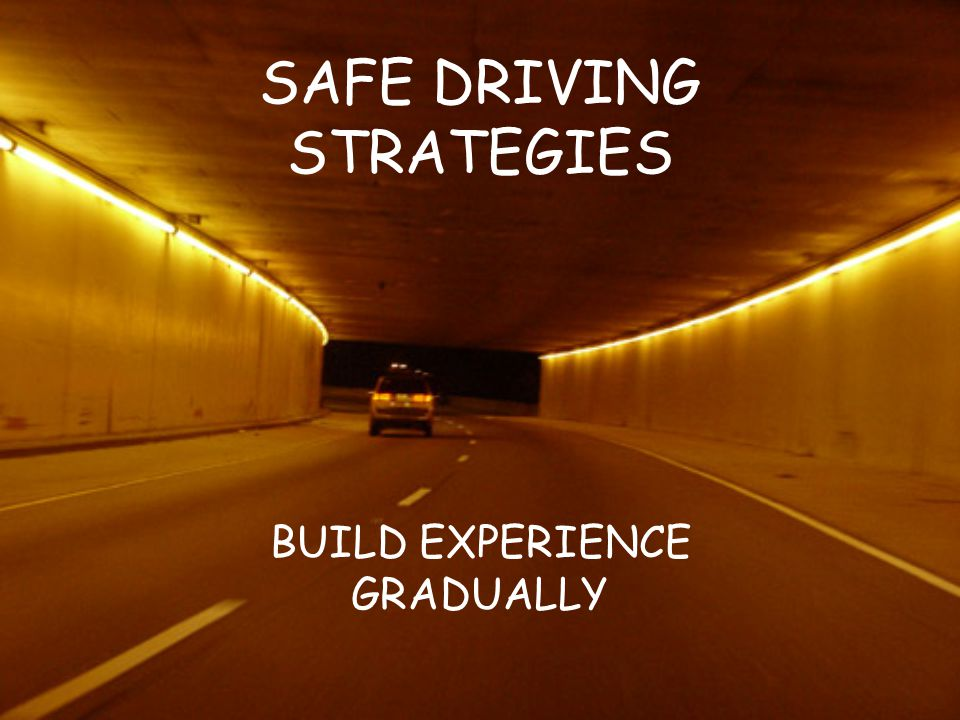 SAFE DRIVING STRATEGIES BUILD EXPERIENCE GRADUALLY