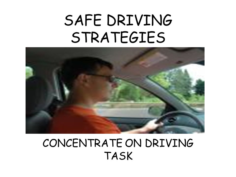 SAFE DRIVING STRATEGIES CONCENTRATE ON DRIVING TASK