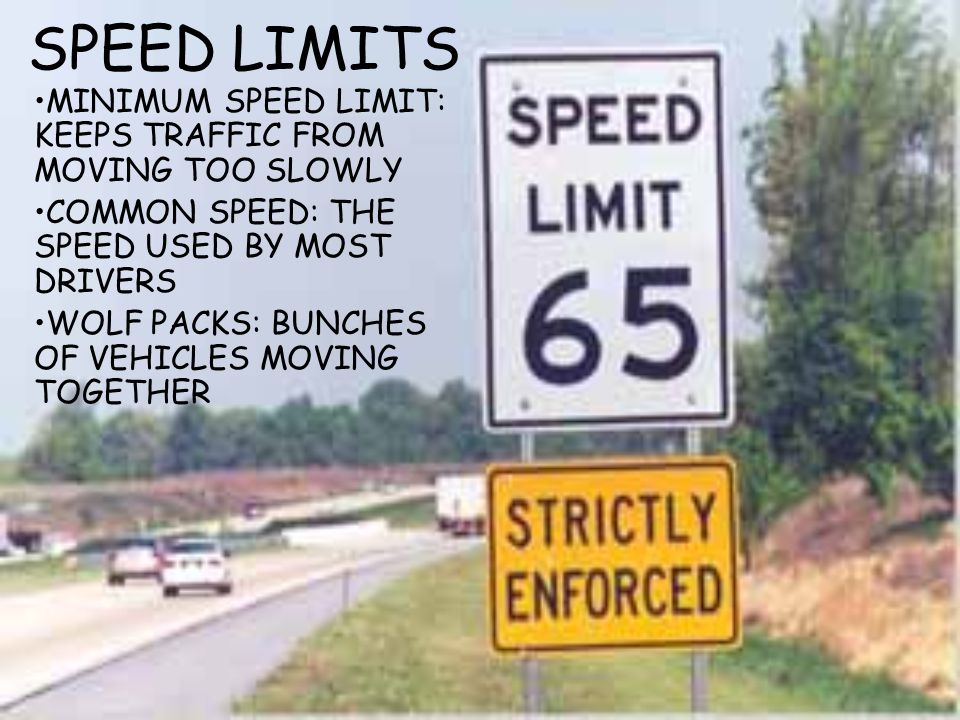SPEED LIMITS MINIMUM SPEED LIMIT: KEEPS TRAFFIC FROM MOVING TOO SLOWLY COMMON SPEED: THE SPEED USED BY MOST DRIVERS WOLF PACKS: BUNCHES OF VEHICLES MOVING TOGETHER