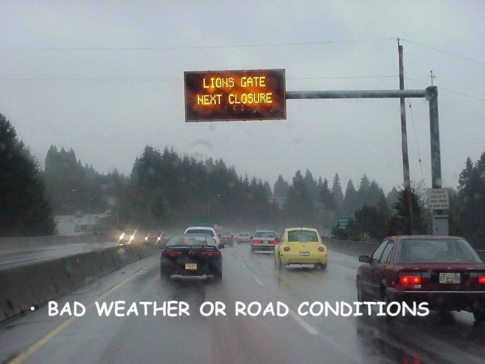 BAD WEATHER OR ROAD CONDITIONS
