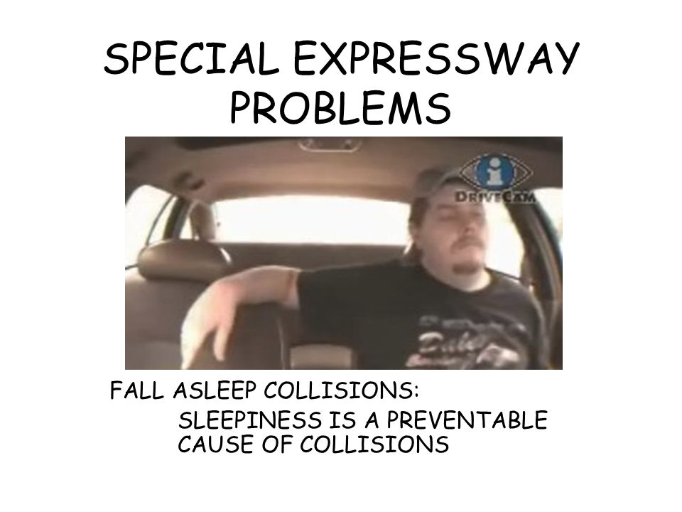 SPECIAL EXPRESSWAY PROBLEMS FALL ASLEEP COLLISIONS: SLEEPINESS IS A PREVENTABLE CAUSE OF COLLISIONS