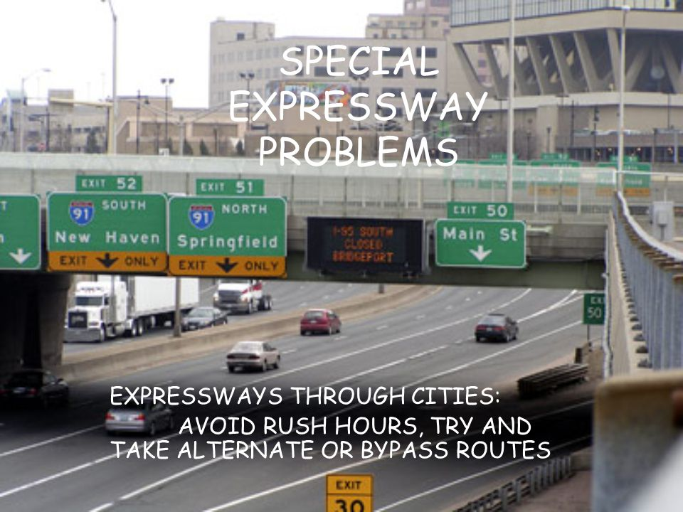 SPECIAL EXPRESSWAY PROBLEMS EXPRESSWAYS THROUGH CITIES: AVOID RUSH HOURS, TRY AND TAKE ALTERNATE OR BYPASS ROUTES