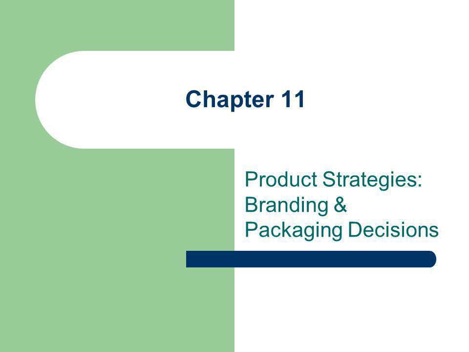 Chapter 11 Product Strategies: Branding & Packaging Decisions