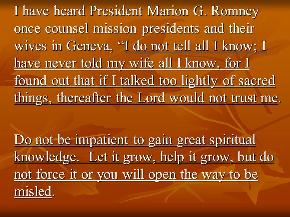 I have heard President Marion G.