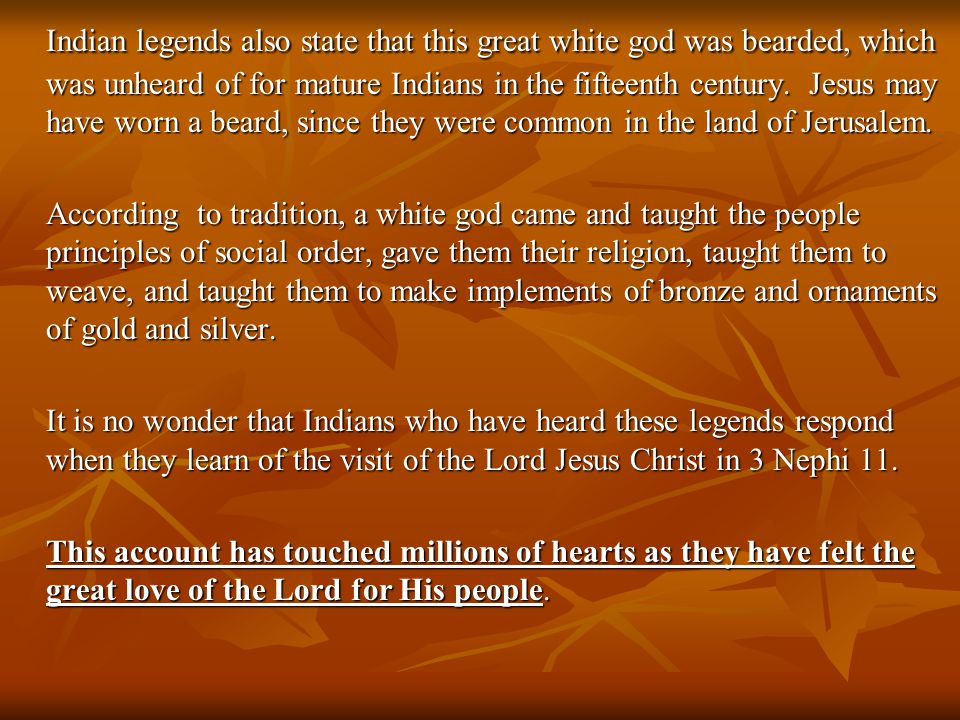 Indian legends also state that this great white god was bearded, which was unheard of for mature Indians in the fifteenth century.