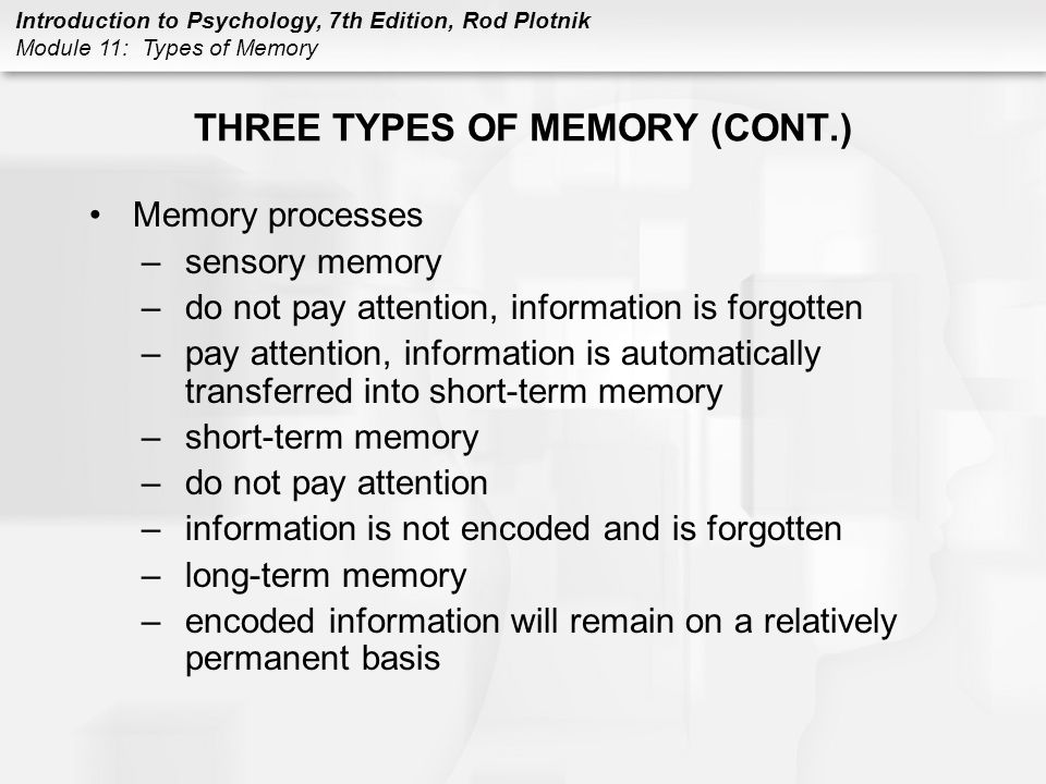 Introduction to Psychology, 7th Edition, Rod Plotnik Module 11: Types of Memory p240 THREE TYPES MEMORY
