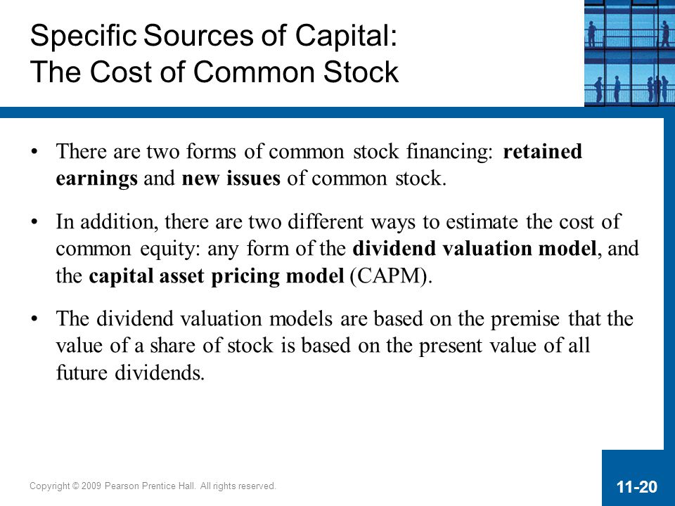 Copyright © 2009 Pearson Prentice Hall. All rights reserved. 11-20 Specific Sources of Capital: The Cost of Common Stock There are two forms of common