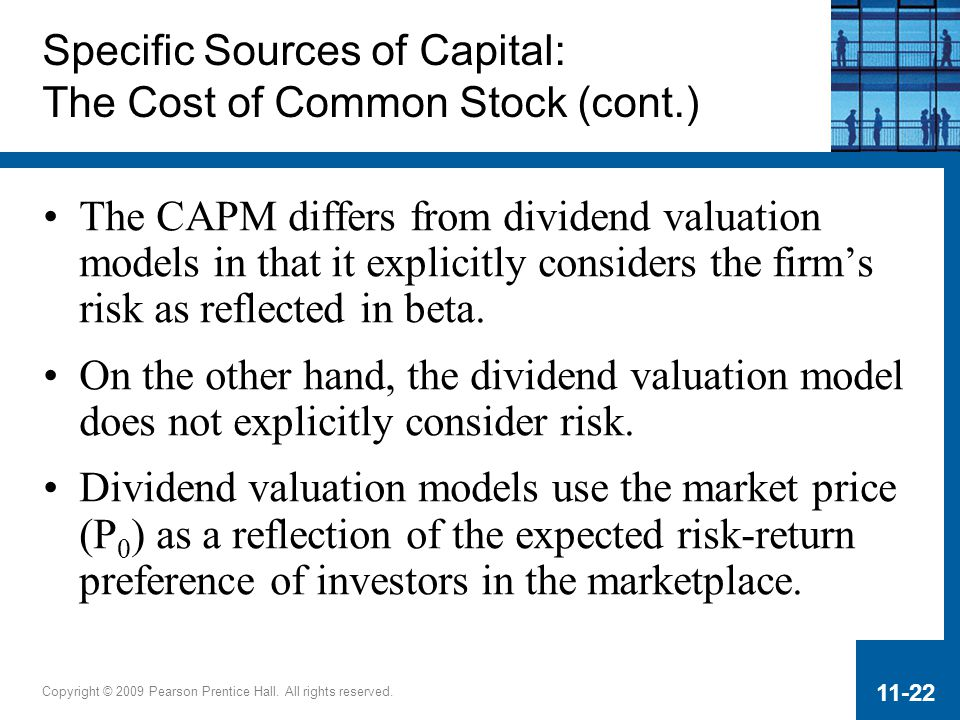 Copyright © 2009 Pearson Prentice Hall. All rights reserved. 11-22 The CAPM differs from dividend valuation models in that it explicitly considers the