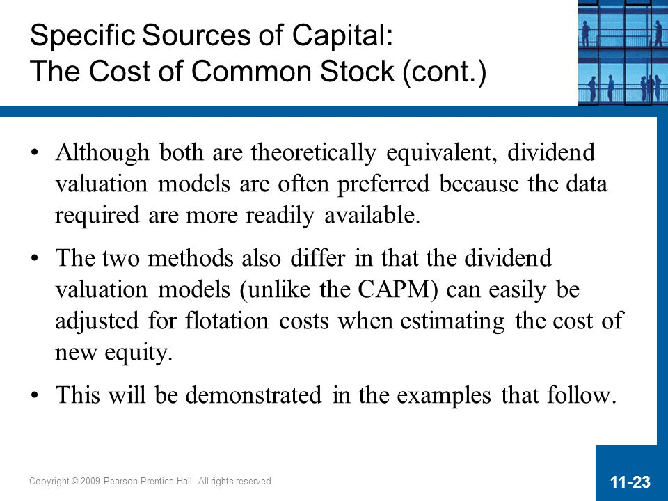 Copyright © 2009 Pearson Prentice Hall. All rights reserved. 11-23 Although both are theoretically equivalent, dividend valuation models are often pre