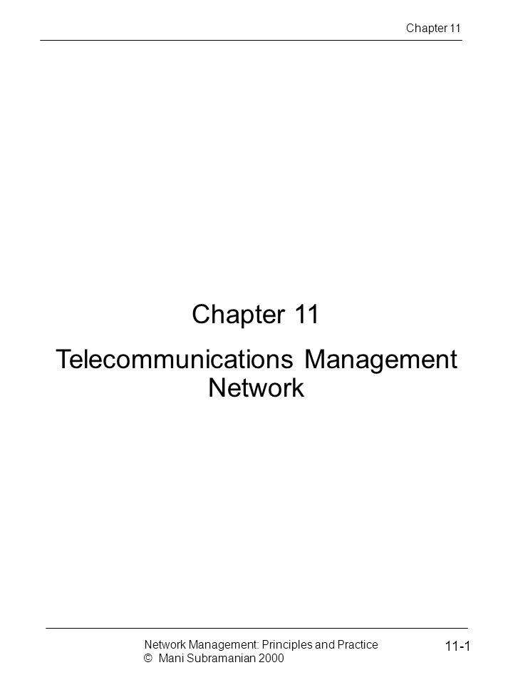 Chapter 11 Telecommunications Management Network Chapter 11 Network Management: Principles and Practice © Mani Subramanian 2000 11-1