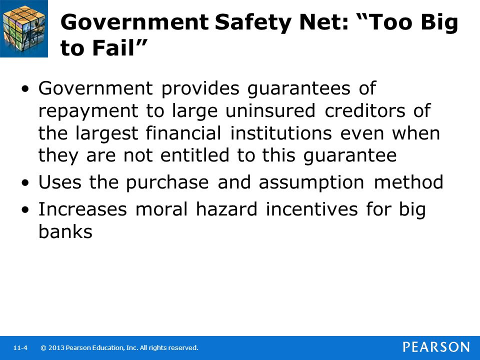 """© 2013 Pearson Education, Inc. All rights reserved.11-4 Government Safety Net: """"Too Big to Fail"""" Government provides guarantees of repayment to large"""