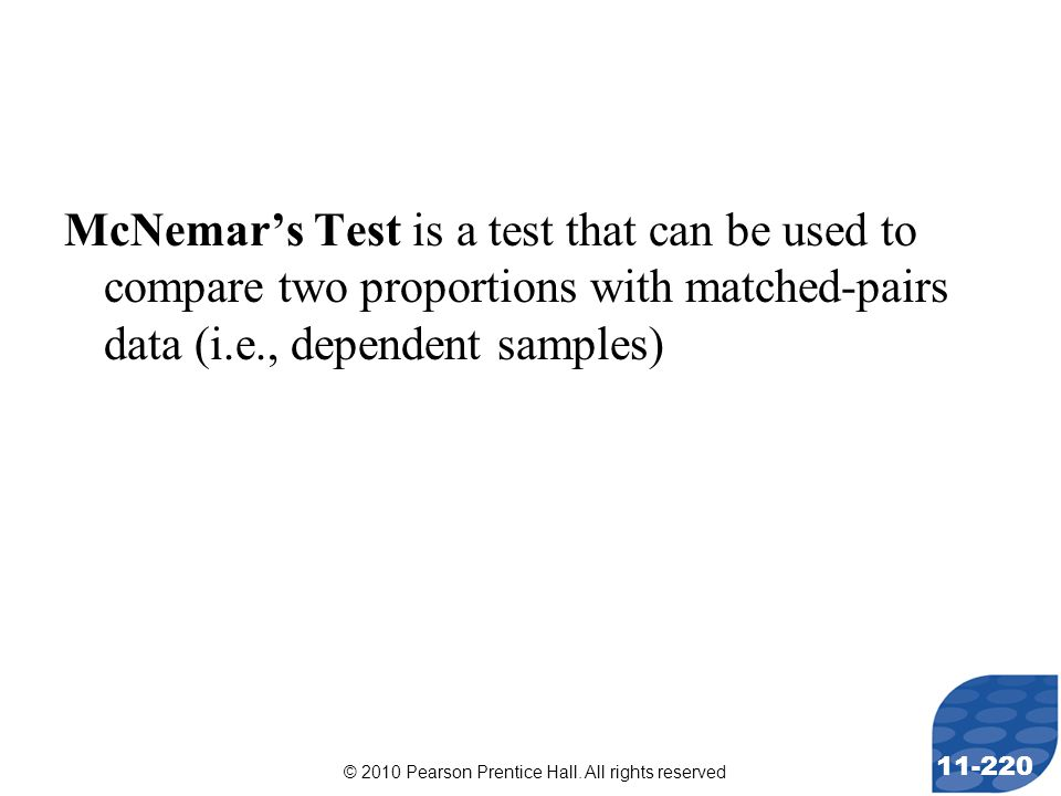 © 2010 Pearson Prentice Hall. All rights reserved 11-220 McNemar's Test is a test that can be used to compare two proportions with matched-pairs data