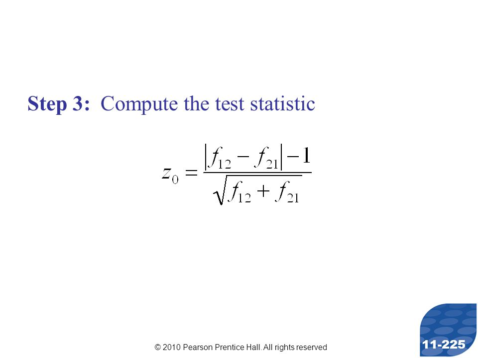 © 2010 Pearson Prentice Hall. All rights reserved 11-225 Step 3: Compute the test statistic