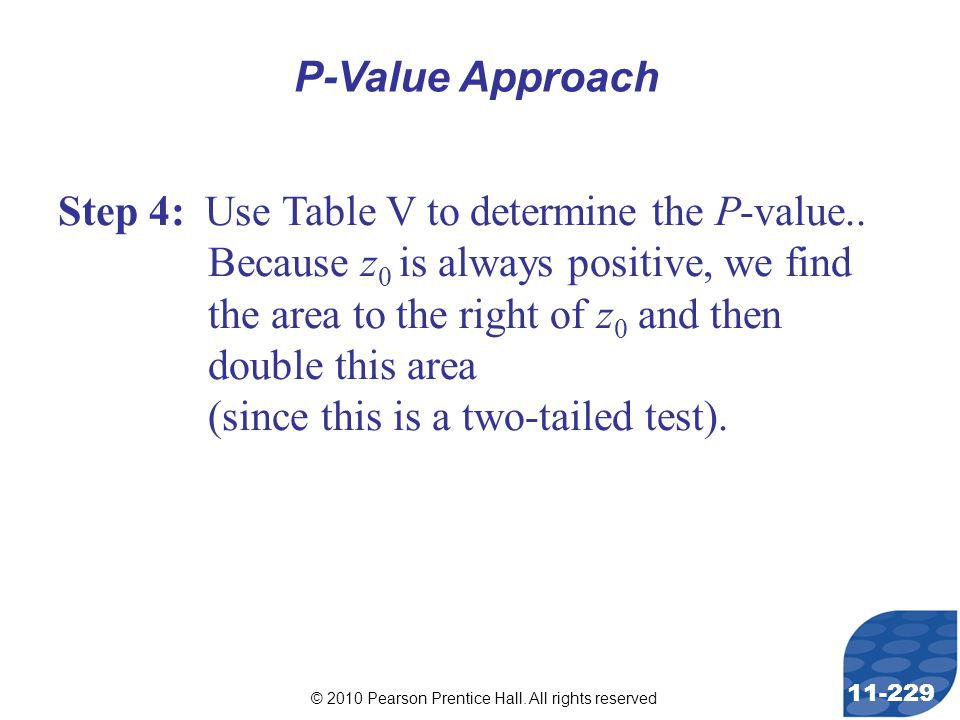 © 2010 Pearson Prentice Hall. All rights reserved 11-229 Step 4: Use Table V to determine the P-value.. Because z 0 is always positive, we find the ar
