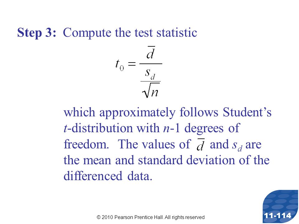 © 2010 Pearson Prentice Hall. All rights reserved 11-114 Step 3: Compute the test statistic which approximately follows Student's t-distribution with