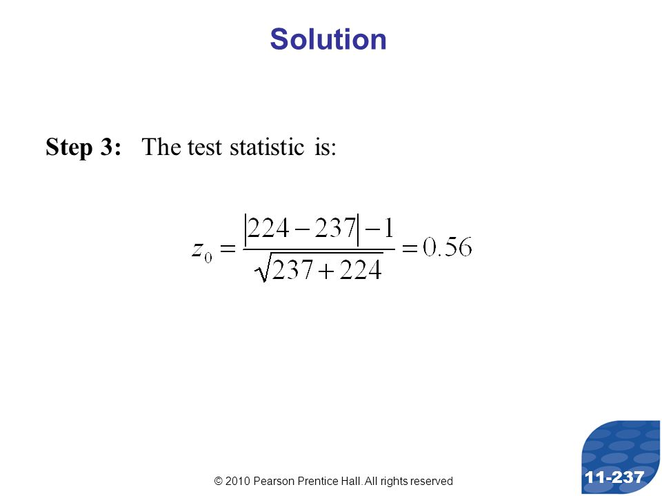 © 2010 Pearson Prentice Hall. All rights reserved 11-237 Step 3: The test statistic is: Solution