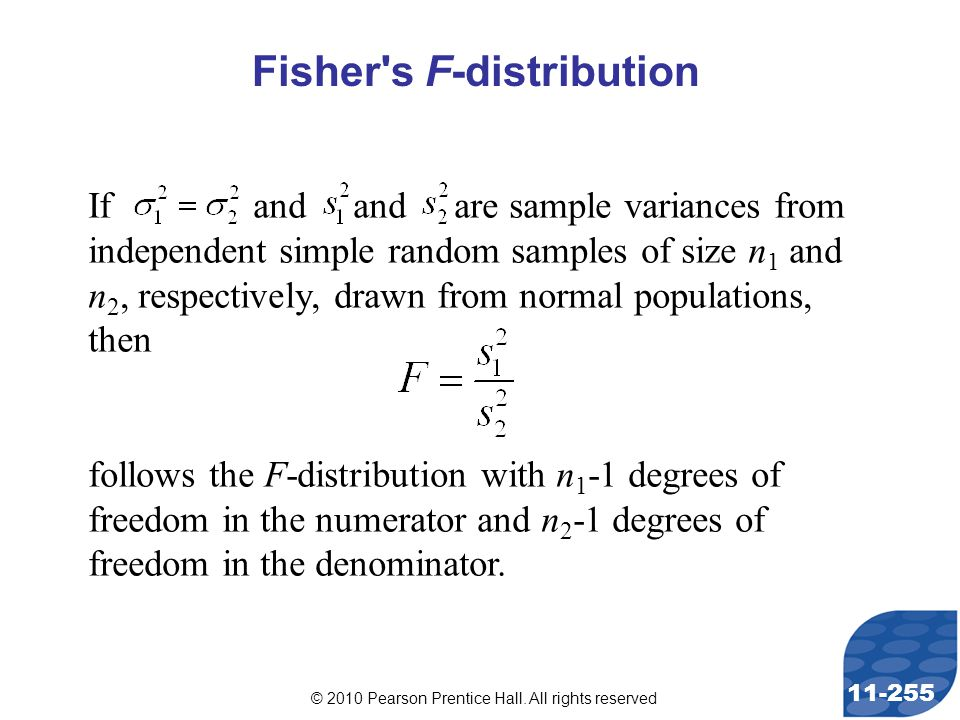 © 2010 Pearson Prentice Hall. All rights reserved 11-255 Fisher's F-distribution If and and are sample variances from independent simple random sample