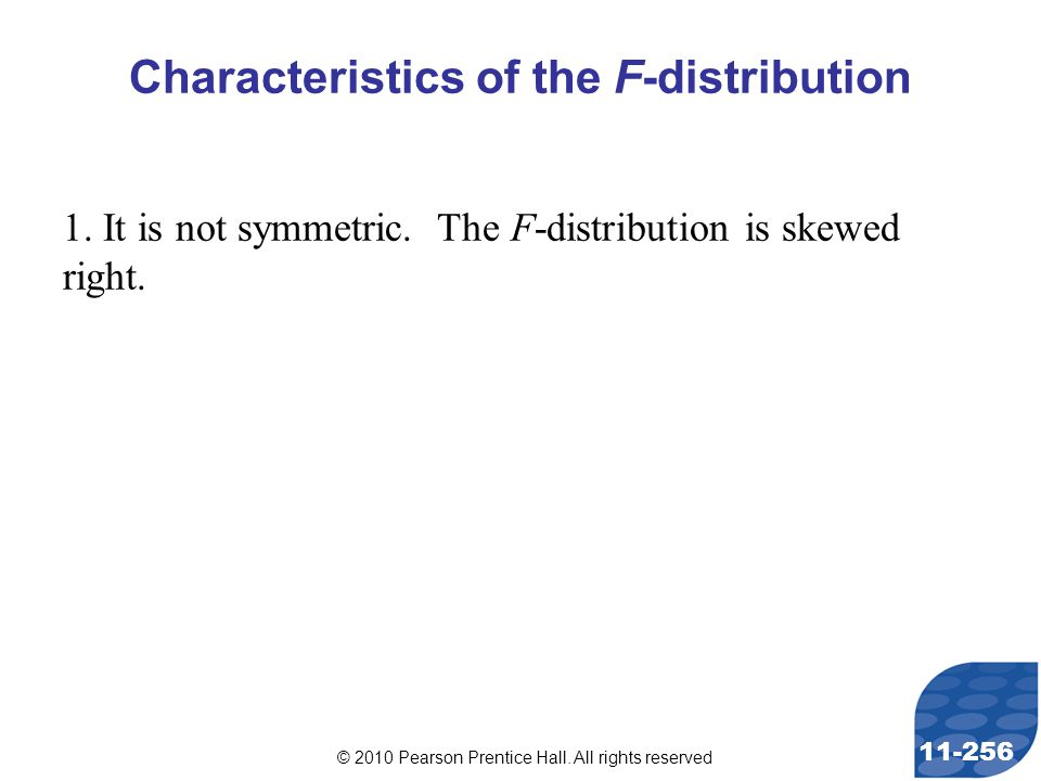 © 2010 Pearson Prentice Hall. All rights reserved 11-256 Characteristics of the F-distribution 1.