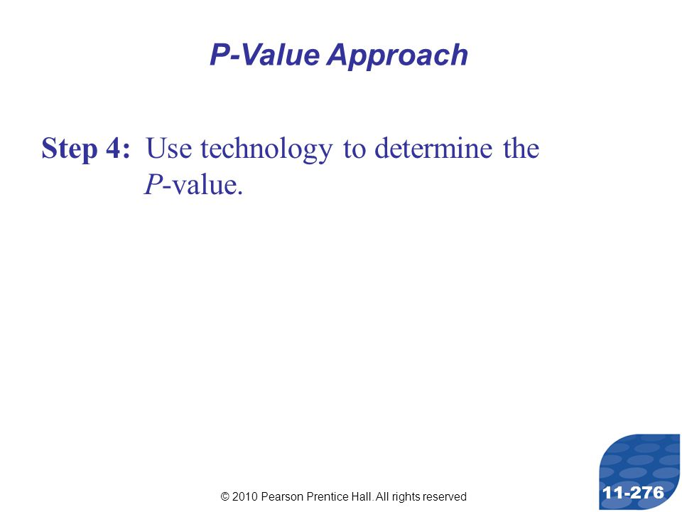 © 2010 Pearson Prentice Hall. All rights reserved 11-276 Step 4: Use technology to determine the P-value. P-Value Approach