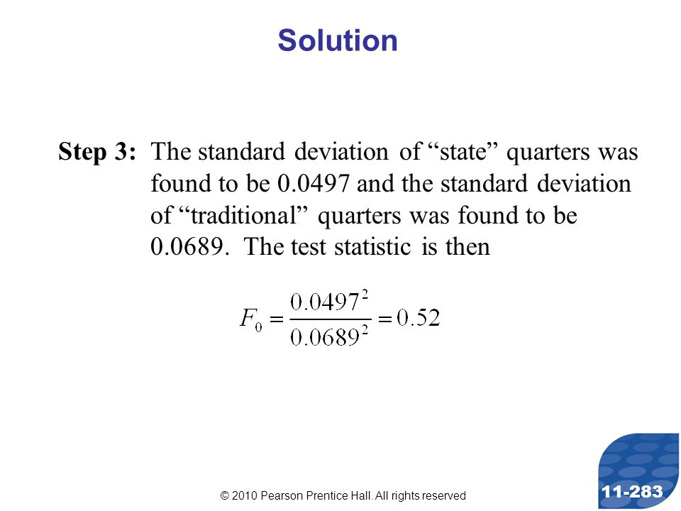 "© 2010 Pearson Prentice Hall. All rights reserved 11-283 Step 3: The standard deviation of ""state"" quarters was found to be 0.0497 and the standard de"