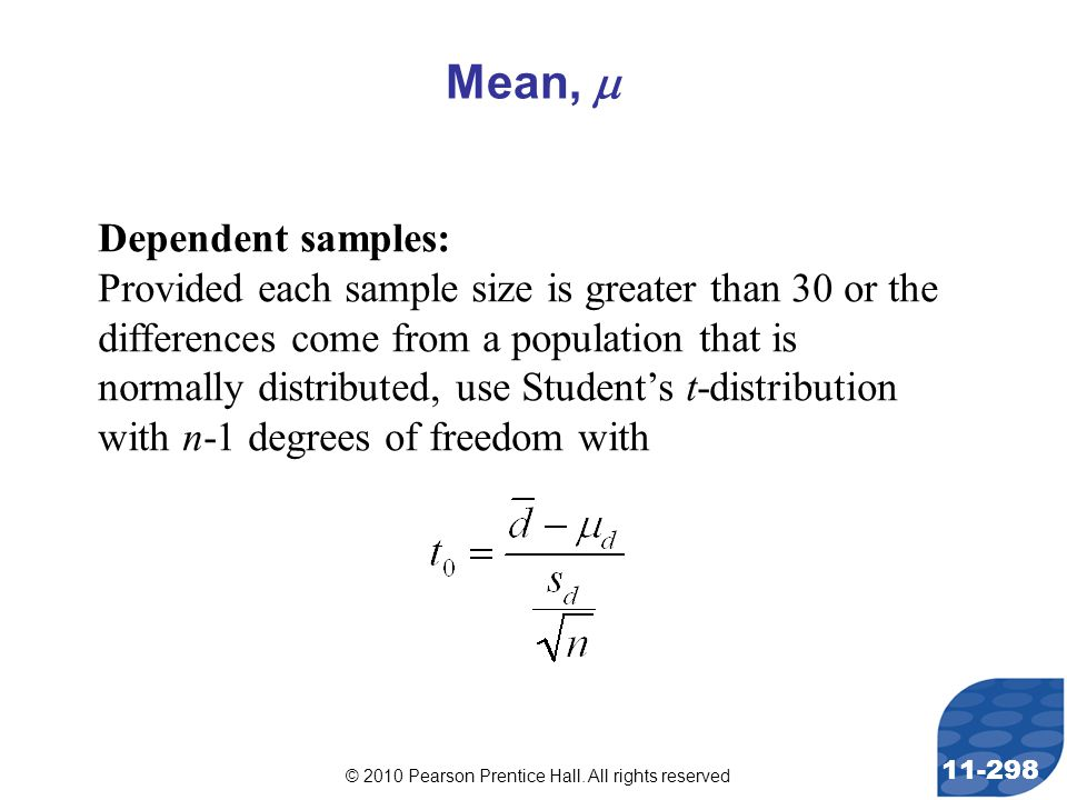 © 2010 Pearson Prentice Hall. All rights reserved 11-298 Mean,  Dependent samples: Provided each sample size is greater than 30 or the differences co