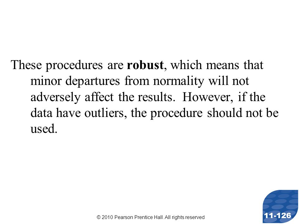 © 2010 Pearson Prentice Hall. All rights reserved 11-126 These procedures are robust, which means that minor departures from normality will not advers