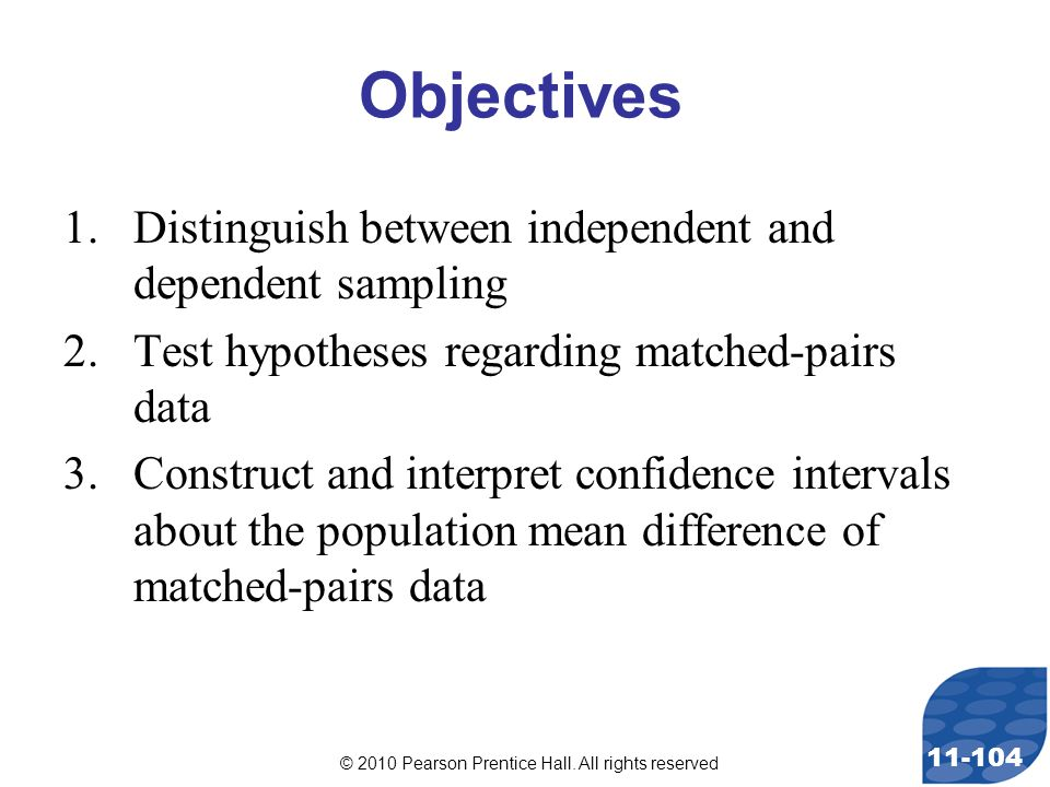 © 2010 Pearson Prentice Hall. All rights reserved 11-104 Objectives 1.Distinguish between independent and dependent sampling 2.Test hypotheses regardi