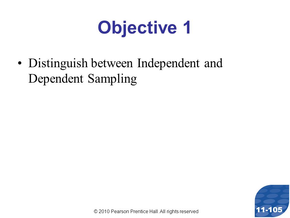 © 2010 Pearson Prentice Hall. All rights reserved 11-105 Objective 1 Distinguish between Independent and Dependent Sampling