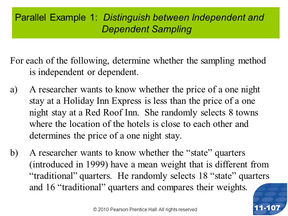 © 2010 Pearson Prentice Hall. All rights reserved 11-107 For each of the following, determine whether the sampling method is independent or dependent.
