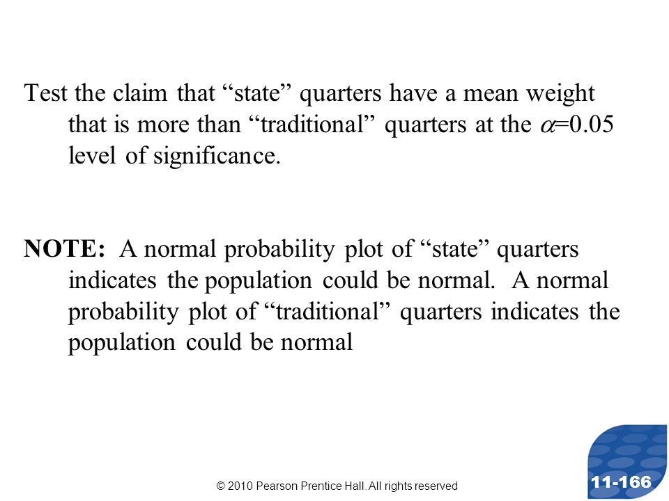 "© 2010 Pearson Prentice Hall. All rights reserved 11-166 Test the claim that ""state"" quarters have a mean weight that is more than ""traditional"" quart"