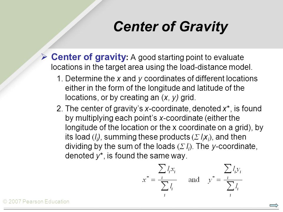 © 2007 Pearson Education Center of Gravity  Center of gravity : A good starting point to evaluate locations in the target area using the load-distanc