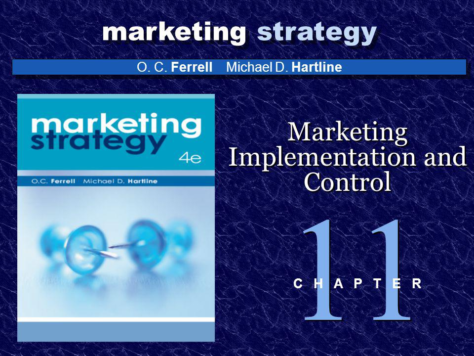O. C. Ferrell Michael D. Hartline marketing strategy Marketing Implementation and Control 11 C H A P T E R