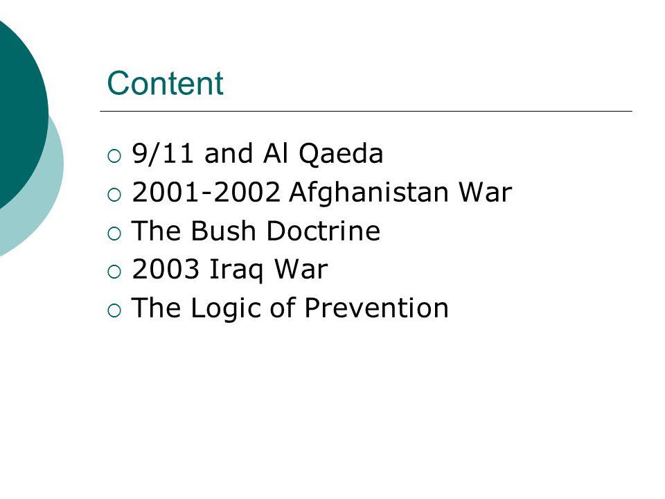 Content  9/11 and Al Qaeda  2001-2002 Afghanistan War  The Bush Doctrine  2003 Iraq War  The Logic of Prevention