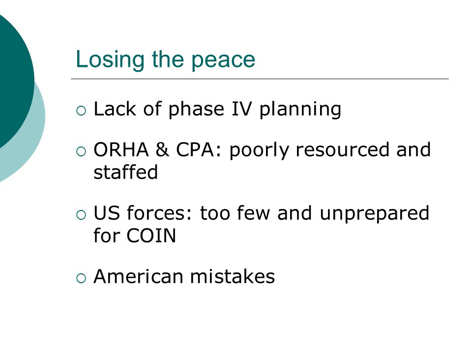 Losing the peace  Lack of phase IV planning  ORHA & CPA: poorly resourced and staffed  US forces: too few and unprepared for COIN  American mistakes