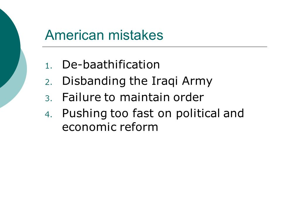 American mistakes 1.De-baathification 2. Disbanding the Iraqi Army 3.