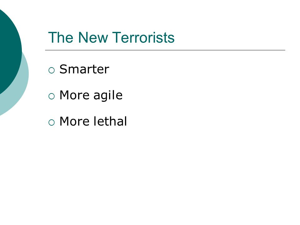 The New Terrorists  Smarter  More agile  More lethal